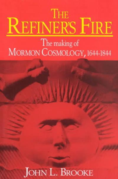John L. Brooke, The Refiner's Fire: The Making of Mormon Cosmology, 1644-1844