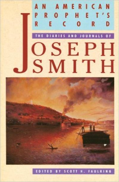 An American Prophet's Record: The Diaries & Journals of Joseph Smith