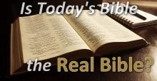 Is Today's Bible the Real Bible?