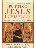 Putting Jesus in His Place: the Case for the Deity of Christ